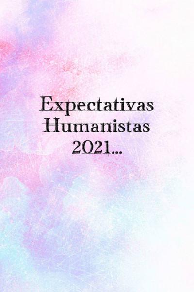 EXPECTATIVAS HUMANISTAS 2021...